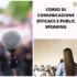 COMUNICAZIONE EFFICACE E PUBLIC SPEAKING – 29 e 30 maggio, 5 e 6 giugno 2021
